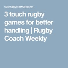 3 touch rugby games for better handling | Rugby Coach Weekly