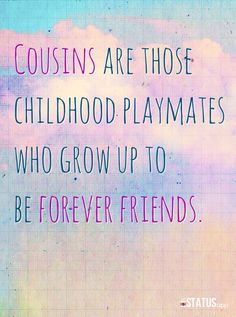 Yes!! When we were little I would always love it when woods came up for a visit. We would play and play and play!! Now we are older but we still play, just bigger kid games! Lol. And I still love it when he comes to visit!!
