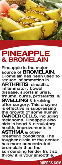 Pineapple is the major source of bromelain. Bromelain has been used to reduce inflammation in arthritis, sinusitis, inflammatory bowel disease, sports injuries, trauma, burns, prostatitis, bruising, swelling & after surgery.