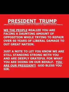 """We, the people, realize you are facing a daunting amount of opposition while repairing decades of """"liberal"""" damage to our great nation. We are still standing strong with you and are deeply grateful for what you are doing. God bless you. Trump Wins, Vote Trump, Pro Trump, Donald Trump, Trump Is My President, Greatest Presidents, Conservative Politics, God Bless America, America America"""