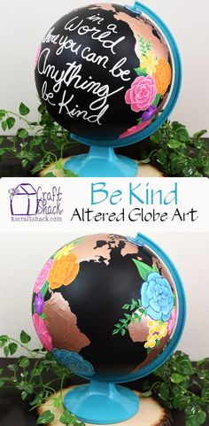 Update an old world globe into this motivational work of art - In a world where you can be Anything BE KIND (Cool Crafts) Globe Projects, Globe Crafts, K Crafts, Easy Art Projects, Projects To Try, Arts And Crafts, Cool Crafts, Globe Decor, Globe Art