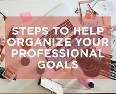 Steps to Help Your Organize Your Professional Goals