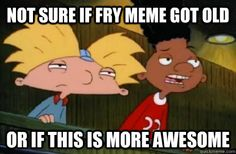 not sure if fry meme got old or if this is more awesome - Skeptical Hey Arnold