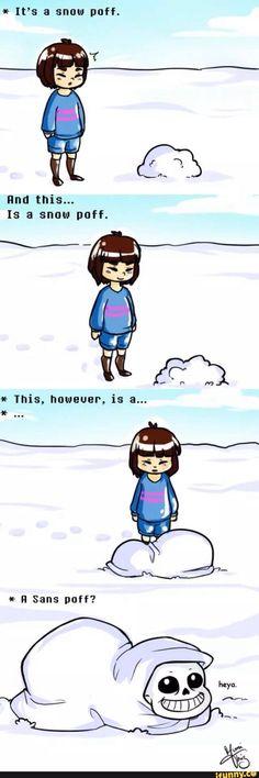 It looks like a snow poff, but it's Sans poff...