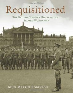 Requisitioned: The British Country House in the Second World War by John Martin Robinson http://www.amazon.com/dp/1781310955/ref=cm_sw_r_pi_dp_F6Slvb15S4S4E