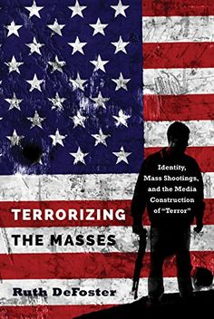 Terrorizing the Masses: Identity, Mass Shootings...