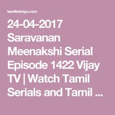 24-04-2017 Saravanan Meenakshi Serial Episode 1422 Vijay TV | Watch Tamil Serials and Tamil TV Shows Online