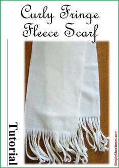 Simply Shoeboxes: Curly Fringe, No-Sew Fleece Scarf Tutorial ~ Great...