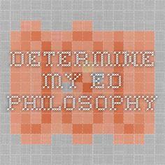 determine my ed. philosophy