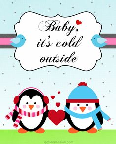I have a brand new printable for you all! All you have to do is download your Baby, It's Cold Outside Printable and size it to however you would like.  I absolutely love, love having some... http://www.galonamission.com/baby-its-cold-outside-free-printable/