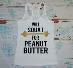 Will Squat For Peanut Butter. workout tank. by strongconfidentYOU. LoL for sure!
