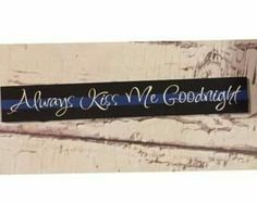 Law Enforcement -Thin Blue Line - Always Kiss Me Goodnight wooden sign, police family, law enforcement family, police officer, the original! I Am making this for my mama Police Sign, Police Officer Wife, Police Wife Life, Police Family, Police Girlfriend, Pallet Art, Pallet Signs, Blue Line Police, Always Kiss Me Goodnight