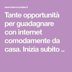 Tante opportunità per guadagnare con internet comodamente da casa. Inizia subito ..
