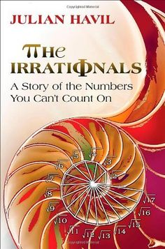 """Read """"The Irrationals A Story of the Numbers You Can't Count On"""" by Julian Havil available from Rakuten Kobo. The ancient Greeks discovered them, but it wasn't until the nineteenth century that irrational numbers were properly und. Number Stories, Irrational Numbers, Number Theory, Math Books, Science Books, Data Science, Love Math, Princeton University, This Is A Book"""