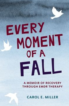 A Closer Look at EMDR Therapy as PTSD Treatment – Via a Memoir | EMDR Therapy as a treatment for PTSD is examined in the book Every Moment of a Fall, by Carol E. Miller. www.HealthyPlace.com