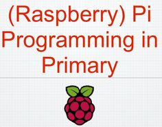 Raspberry Pi Progamming in Primary: a set of slides from Jonathan Furness on using Scratch and Python in KS1 and 2.