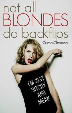"""""""Not all Blondes do Backflips"""" seriously one of the funniest best stories on Wattpad!!"""