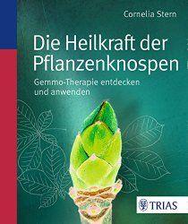Die Heilkraft der Pflanzenknospen von Cornelia Stern