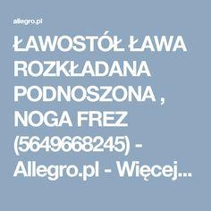 ŁAWOSTÓŁ ŁAWA ROZKŁADANA PODNOSZONA , NOGA FREZ (5649668245) - Allegro.pl - Więcej niż aukcje.