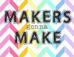 makers gonna make ... a free print ♥