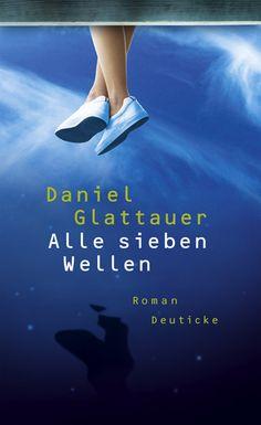 Daniel Glattauer: Alle sieben Wellen - Deuticke Verlag