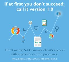 If at first you don't succeed; call it version 1.0  Don't worry, SAT ensures client's success with customer centric processes.