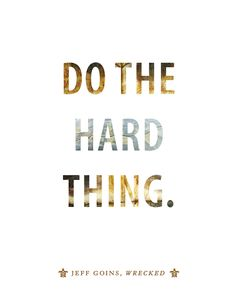 When do we grow the most? When we do the hard thing.