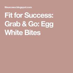 Fit for Success: Grab & Go: Egg White Bites