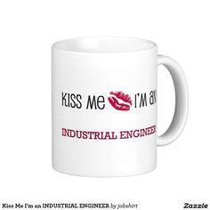 Kiss Me I'm an INDUSTRIAL ENGINEER Classic White Coffee Mug
