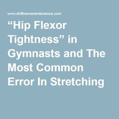 """""""Hip Flexor Tightness"""" in Gymnasts and The Most Common Error In Stretching «"""