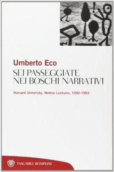 Sei passeggiate nei boschi narrativi. Umberto Eco I Utile per capire come progettare una trama narrativa che crei tensione e curiosità.