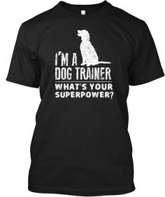 I'm a Dog Trainer Limited-Edition/Just ordered!!!