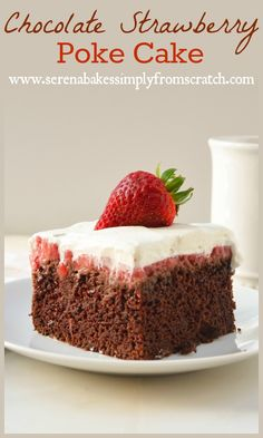 Chocolate Strawberry Poke Cake from scratch | www.serenabakessimplyfromscratch.com #Strawberries #PokeCake #Dessert