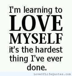I'm learning to love myself - Love of Life Quotes