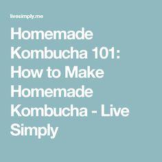 Homemade Kombucha 101: How to Make Homemade Kombucha - Live Simply