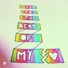 Step to the beat of my <3