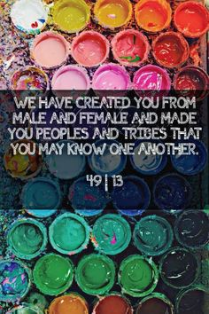 """""""We have created you from male and female and made you peoples and tribes that you may know one another."""" ~ Quran 49