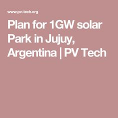 Plan for 1GW solar Park in Jujuy, Argentina | PV Tech