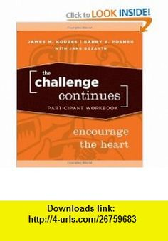 The Challenge Continues, Participant Workbook Encourage the Heart (J-B Leadership Challenge Kouzes/Posner) (9780470402832) James M. Kouzes, Barry Z. Posner, Jane Bozarth , ISBN-10: 0470402830  , ISBN-13: 978-0470402832 ,  , tutorials , pdf , ebook , torrent , downloads , rapidshare , filesonic , hotfile , megaupload , fileserve