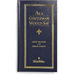 The perfect Father's Day gift for your gentleman. As a Gentleman Would Say, by John Bridges and Bryan Curtis