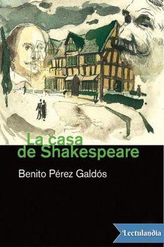 En septiembre de 1889, Benito Pérez Galdós tomó un tren en Newscastle para realizar un viaje que planeaba desde hacía años: visitar la casa de Shakespeare en Stratford-on-Avon. La aventura de aquella peregrinación en busca de las huellas de uno de...