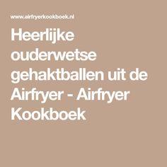 Heerlijke ouderwetse gehaktballen uit de Airfryer - Airfryer Kookboek