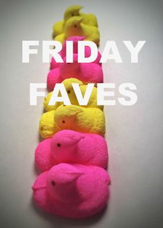 Friday Faves: Easter Candy!