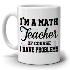 """- ✅ A Perfect Gift - """" I'M A MATH TEACHER, OF COURSE I HAVE PROBLEMS"""" - ✅ NEW FAVORITE COFFEE & TEE MUG - Perfect For All Your Favorite Hot & Cold Beverages. SHOW TEACHER and MENTOR YOUR LOVE - This m"""