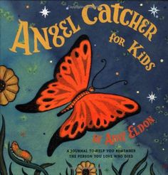 Angel Catcher for Kids: A Journal to Help You Remember the Person You Love Who Died by Amy Eldon http://www.amazon.com/dp/0811834433/ref=cm_sw_r_pi_dp_etThvb13DE266