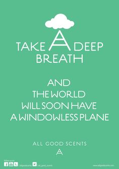 #TakeADeepBreath #AllGoodScents  Take a deep breath and wait for the windowless plane.