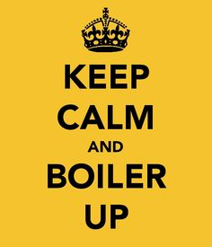 "I find most of the ""keep calm"" things silly, but this is one I can really get behind! BOILER UP!"