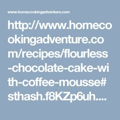 http://www.homecookingadventure.com/recipes/flourless-chocolate-cake-with-coffee-mousse#sthash.f8KZp6uh.qjtu