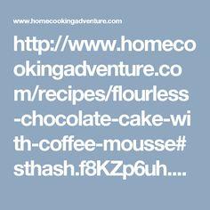 http://www.homecookingadventure.com/recipes/flourless-chocolate-cake-with-coffee-mousse#sthash.f8KZp6uh.qjtu