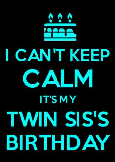 She's my identical twin for god's sake!! How can I keep calm?!?!? I want your birthday to be as amazing and special and sweet as you are. You really are a sweetheart, Ari. It's touching how much you care for me and your loved ones. I want you to know that I do appreciate all you do for me. I know I might not always show you, but I do live you with all my heart. So much so that I can't seem to be calm about this! I want to get you something awesome!!! Ok. Let me think about it for a while. But no Happy Birthday Twin Sister, Twins Birthday Quotes, Twin Birthday, Happy Birthday Quotes, Birthday Messages, Birthday Wishes, Birthday Cards, Birthday Memes, Keep Calm Mugs